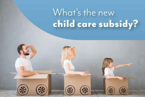 Get to know the new child care subsidy package
