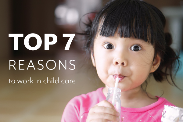 TOP 7 reasons to work in child care