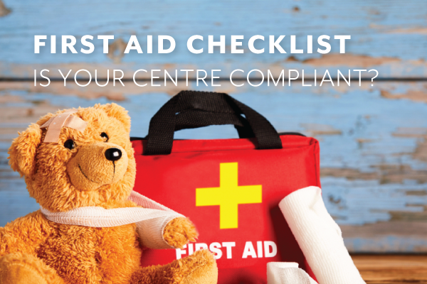 FIRST AID IN THE WORKPLACE First aid checklist – is your centre compliant?