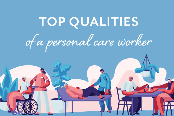 The TOP 9 qualities of the best personal care workers