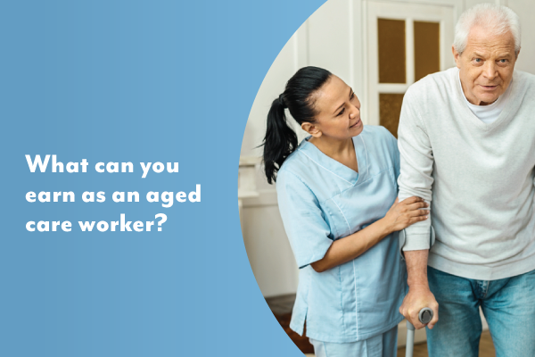 What could you earn as an aged care worker?
