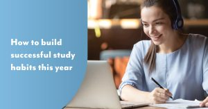 How to build successful study habits this year