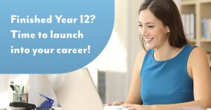 Finished Year 12? Time to launch into your career!