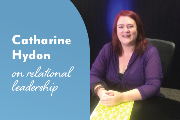 A conversation on relational leadership with Catharine Hydon