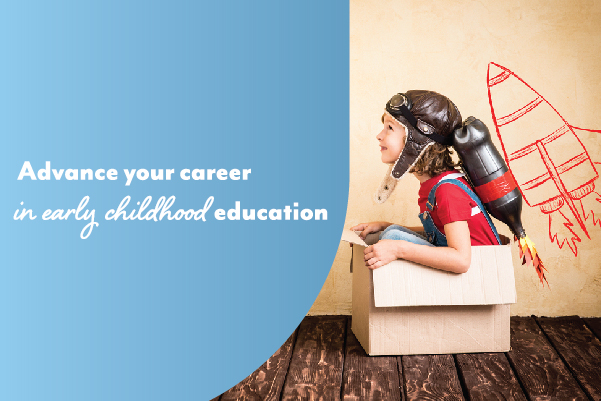 Advance your career in early childhood education