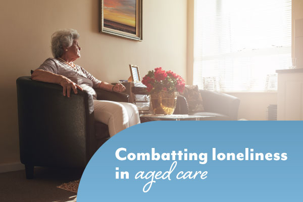 Combatting loneliness in aged care