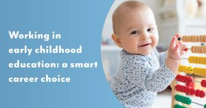 Working in early childhood education: a smart career choice